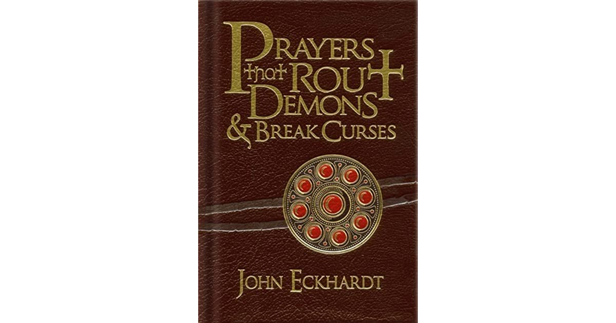 Prayers That Rout Demons and Break Curses by John Eckhardt