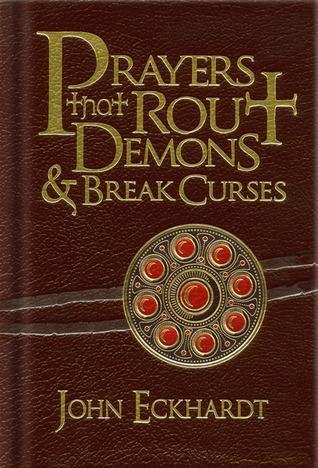 Prayers That Rout Demons and Break Curses by John Eckhardt