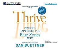 Thrive: Finding Happiness the Blue Zones Way: Seven Secrets from the World's Happiest People