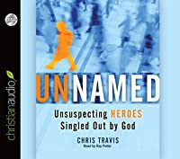 Unnamed: Unsuspecting Heroes Singled Out by God