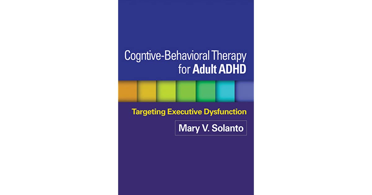 Cognitive Behavioral Therapy For Adult Adhd Targeting Executive