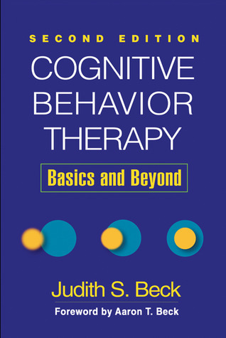 Cognitive Behavior Therapy - Basics and Beyond by Judith Beck