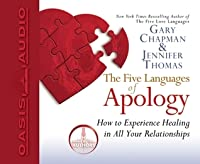 The Five Languages of Apology: The Five Languages of Apology: How to Experience Healing in All Your Relationships