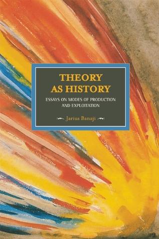 Theory As History by Jairus Banaji