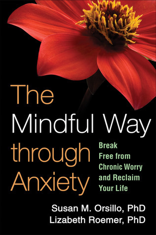The-Mindful-Way-through-Anxiety-Break-Free-from-Chronic-Worry-and-Reclaim-Your-Life