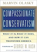 Compassionate Conservatism: What It Is, What It Does, and How It Can Transform America