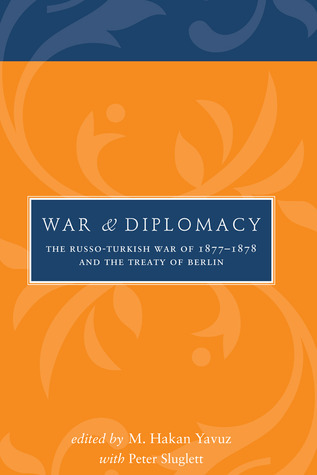 War and Diplomacy  The Russo-Turkish War of 1877-1878 and the Treaty of Berlin
