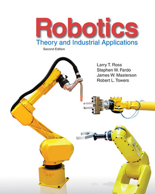 Robotics: Theory and Industrial Applications by Larry Ross