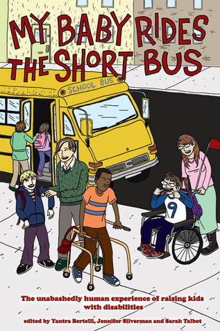 My Baby Rides the Short Bus: The Unabashedly Human Experience of Raising Kids with Disabilities