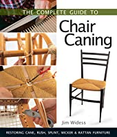 The Complete Guide to Chair Caning: Restoring Cane, Rush, Splint, Wicker  Rattan Furniture