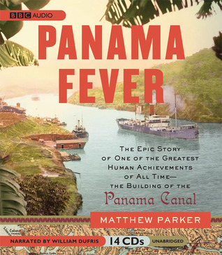 Panama Fever: The Epic Story of One of the Greatest Human Achievements of All Time-the Building of the Panama Canal