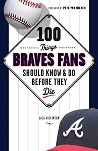 100 Things Braves Fans Should Know  Do Before They Die