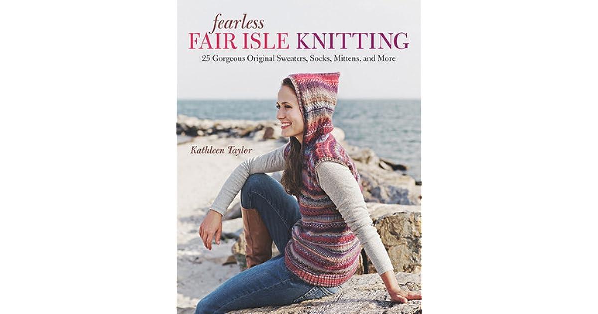 Fearless Fair Isle Knitting: 30 Gorgeous Original Sweaters, Socks ...