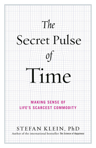 The Secret Pulse of Time: Making Sense of Lifes Scarcest Commodity