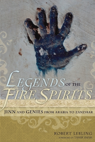 Legends of the Fire Spirits: Jinn and Genies from Arabia to