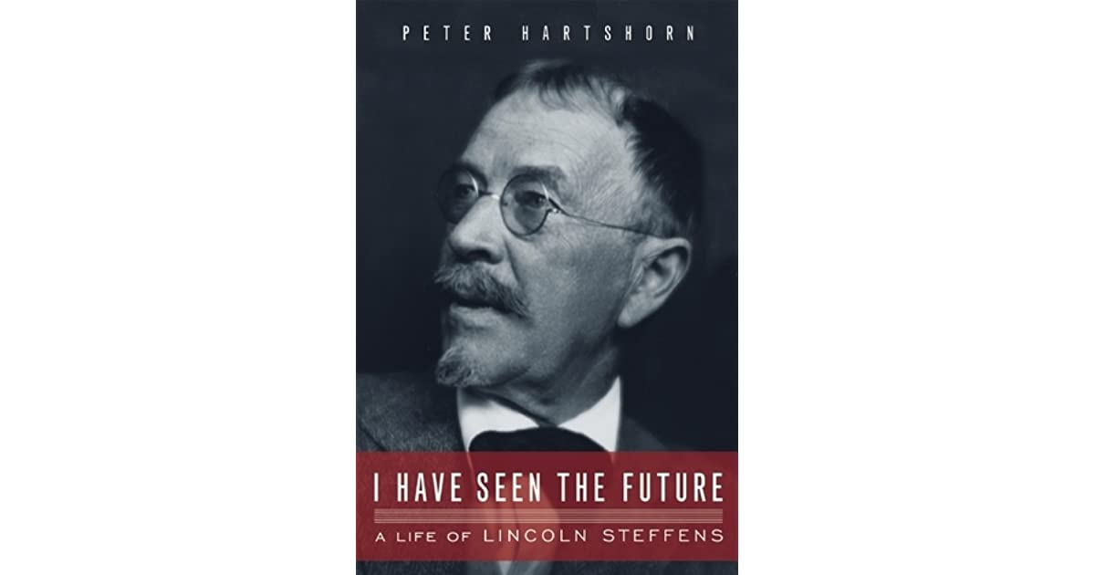 I Have Seen The Future A Life Of Lincoln Steffens By