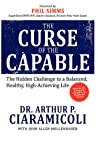 The Curse of the Capable: The Hidden Challenges to a Balanced, Healthy, High-Achieving Life