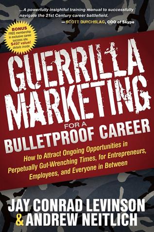 Guerrilla Marketing for a Bulletproof Career by Jay Conrad Levinson