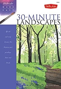 30-Minute Landscapes: Quick and easy lessons for keeping your paintings loose and fresh (Watercolor Made Easy)