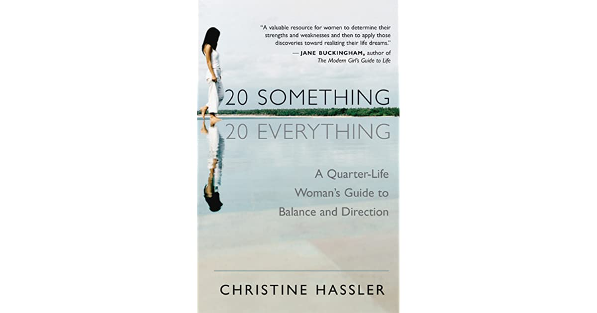 20 something 20 everything a quarter life womans guide to 20 something 20 everything a quarter life womans guide to balance and direction by christine hassler fandeluxe PDF