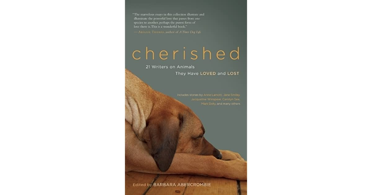Cherished: 21 Writers on Animals They Have Loved and Lost by Barbara