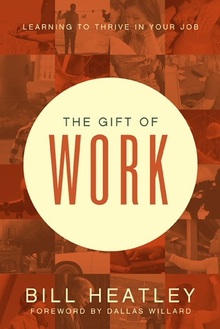 The Gift of Work: Spiritual Disciplines for the Workplace
