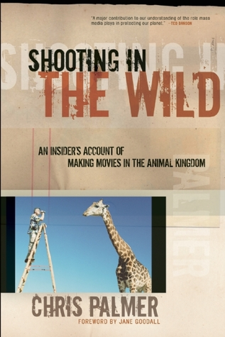 Shooting in the Wild: An Insider's Account of Making Movies in the Animal Kingdom