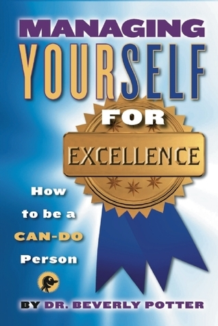 Managing Yourself for Excellence: How to Become a Can-Do Person Beverly A. Potter