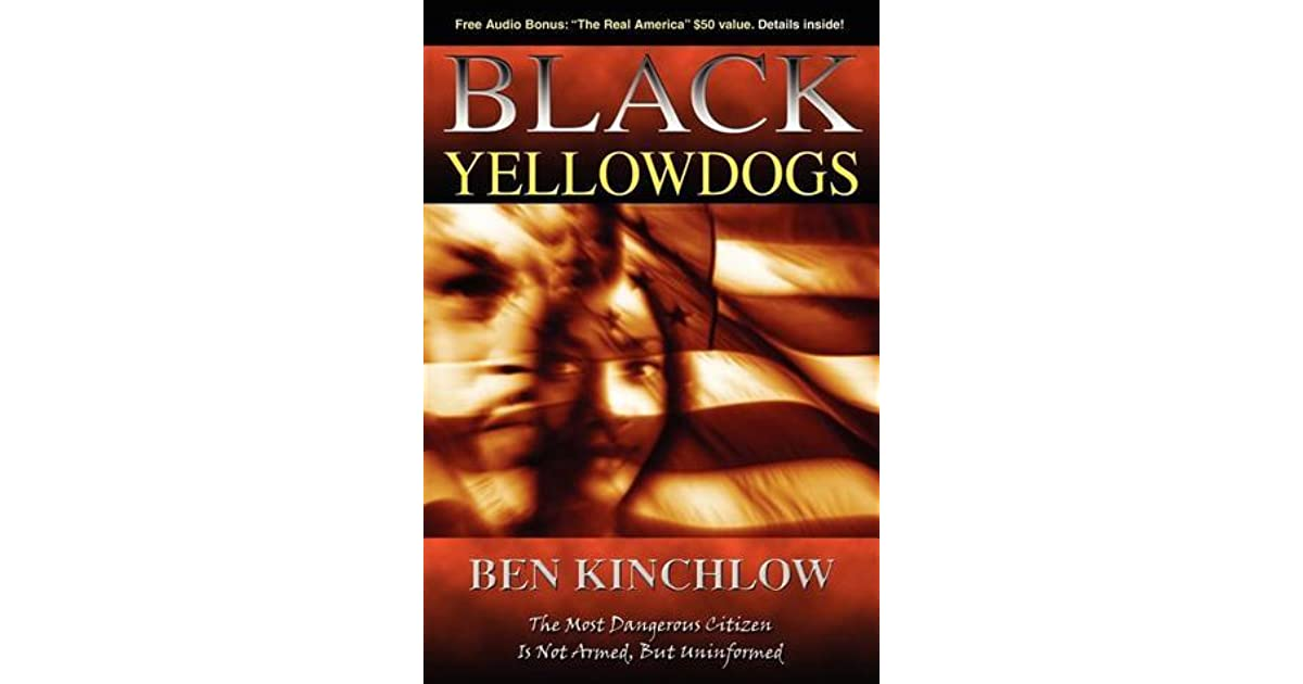 Black Yellowdogs: The Most Dangerous Citizen Is Not Armed, But