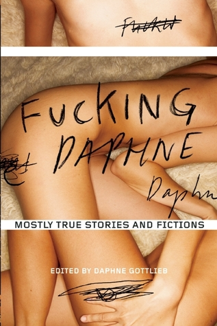 Fucking Daphne: Mostly True Stories and Fictions