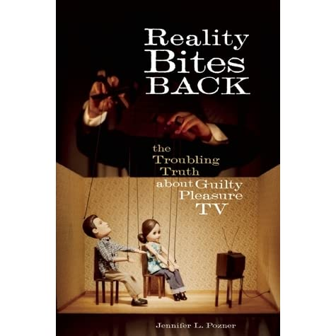 Reality Bites Back The Troubling Truth About Guilty Pleasure Tv By