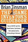 The Game Inventor's Guidebook: How to Invent and Sell Board Games, Card Games, Role-Playing Games, & Everything in Between! by Brian Tinsman