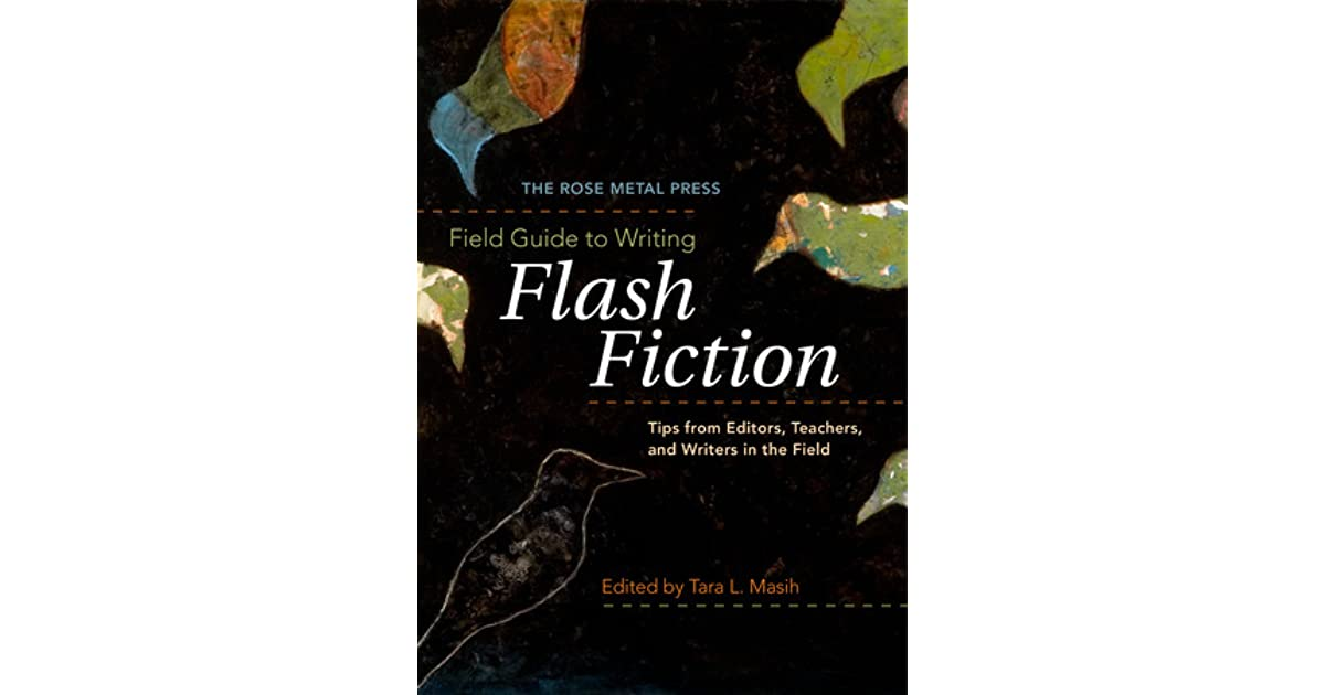 The rose metal press field guide to writing flash fiction tips the rose metal press field guide to writing flash fiction tips from editors teachers and writers in the field by tara lynn masih fandeluxe Images