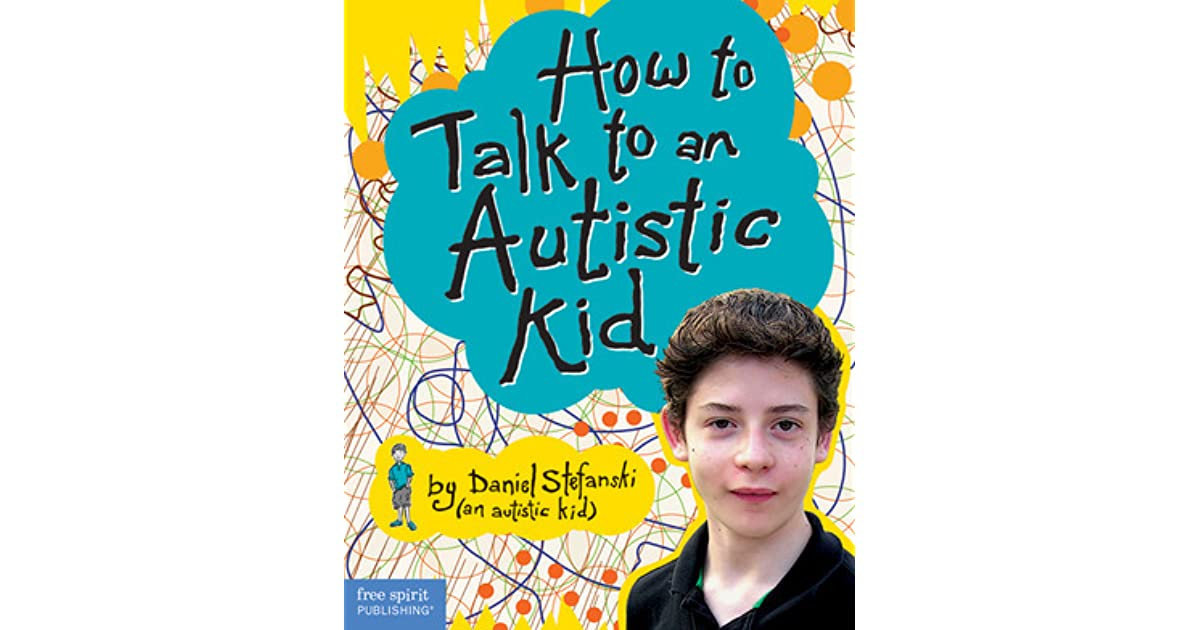 Free Talk And Book Signing With Autism >> How To Talk To An Autistic Kid By Daniel Stefanski