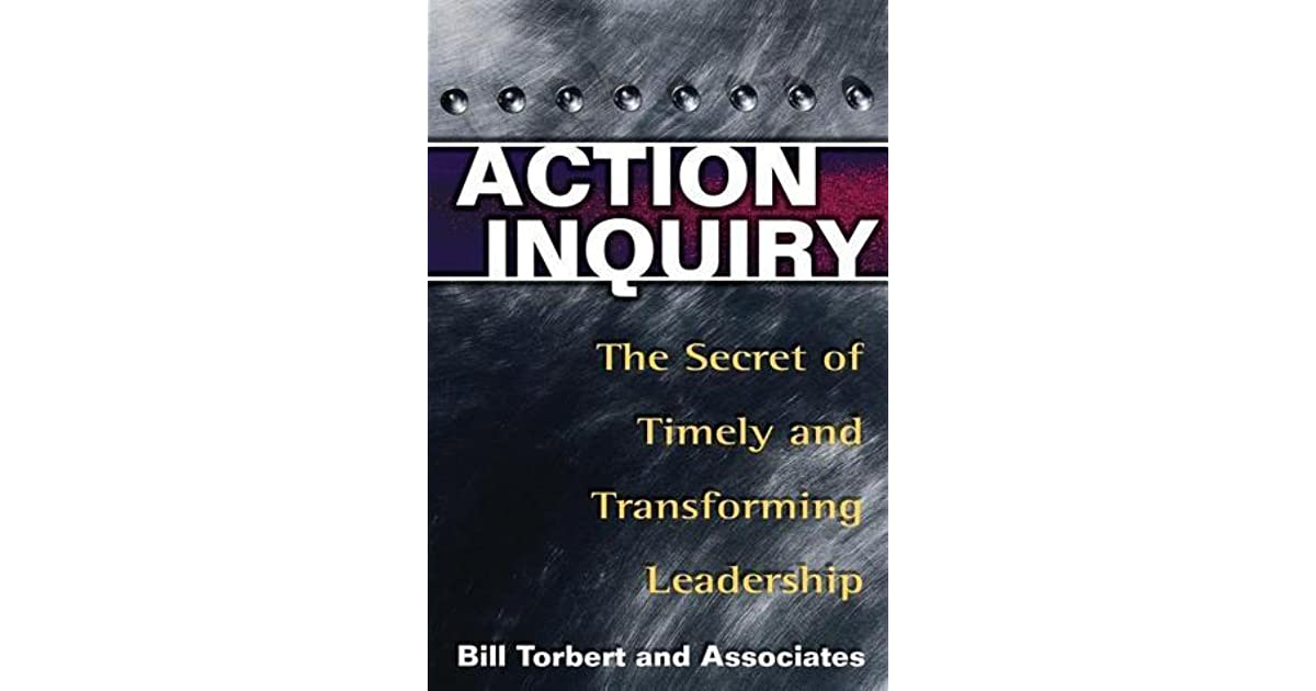 action inquiry the secret of timely and transforming leadership