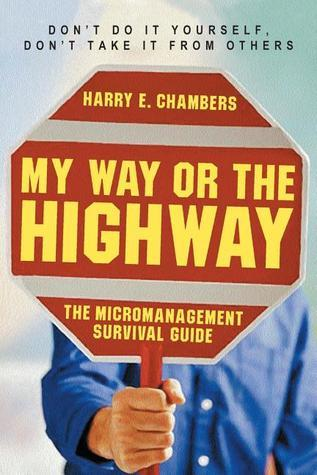 My-Way-or-the-Highway-The-Micromanagement-Survival-Guide