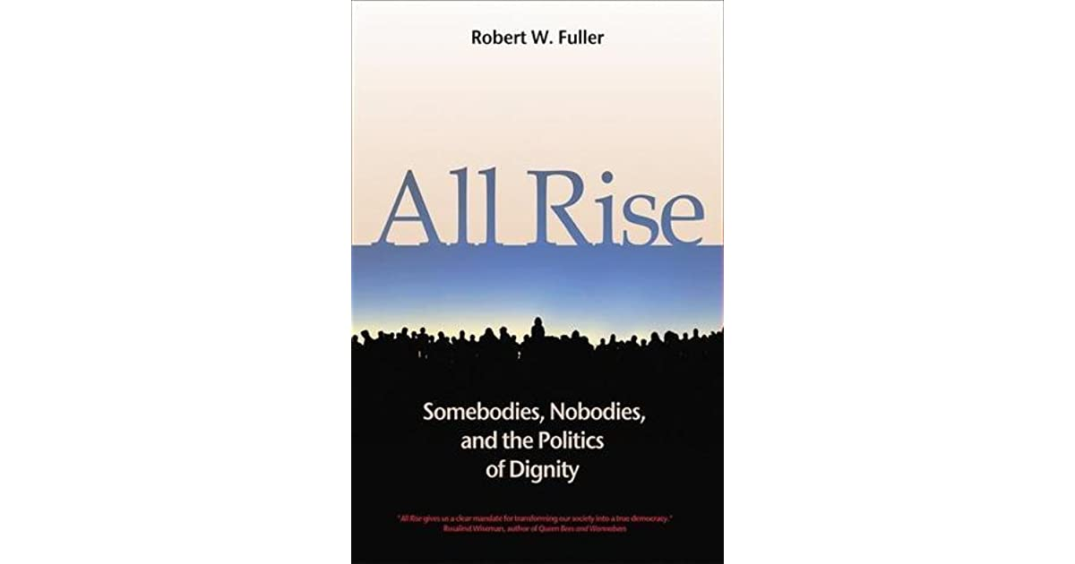 All Rise Somebodies Nobodies And The Politics Of Dignity By