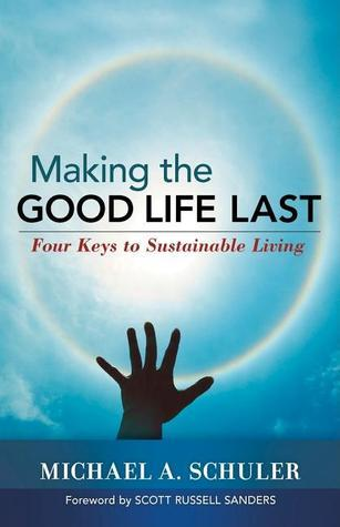 Making-the-Good-Life-Last-Four-Keys-to-Sustainable-Living