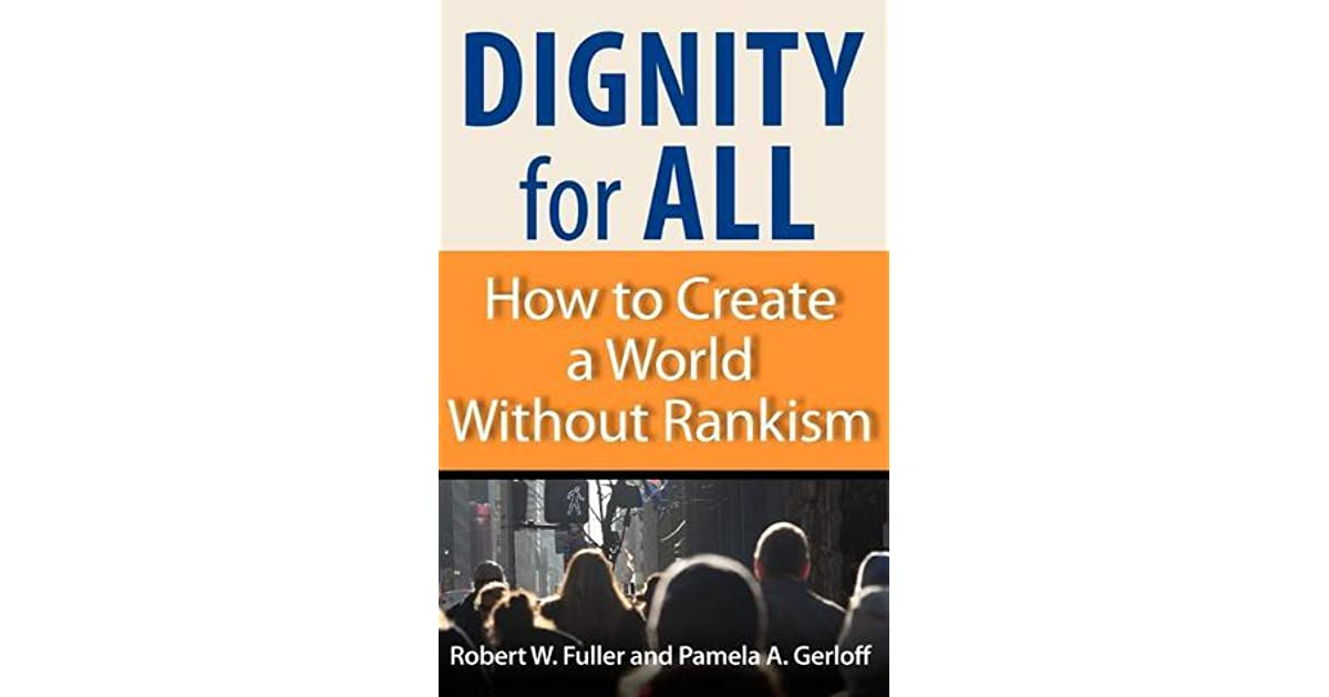 Dignity For All How To Create A World Without Rankism By Robert W