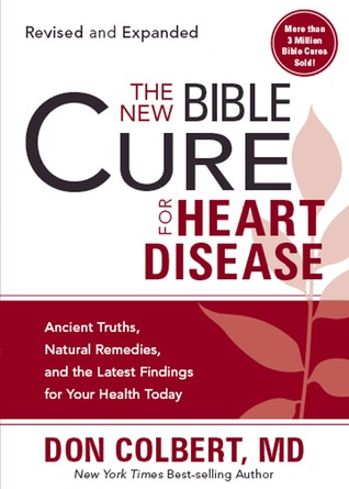 The New Bible Cure for Heart Disease: Ancient Truths, Natural Remedies, and the Latest Findings for Your Health Today