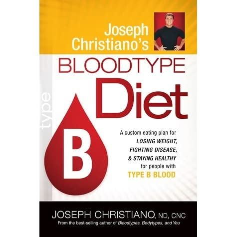 Joseph Christianos Bloodtype Diet B A Custom Eating Plan For