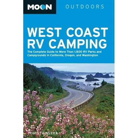 Oregon and California Moon West Coast RV Camping The Complete Guide to More Than 2,300 RV Parks and Campgrounds in Washington