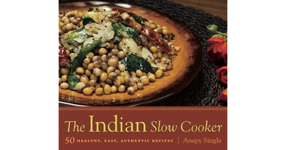 The indian slow cooker 50 healthy easy authentic recipes by anupy the indian slow cooker 50 healthy easy authentic recipes by anupy singla forumfinder Choice Image