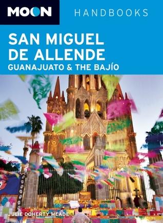 Moon San Miguel de Allende, Guanajuato and the Bajío Julie Doherty Meade