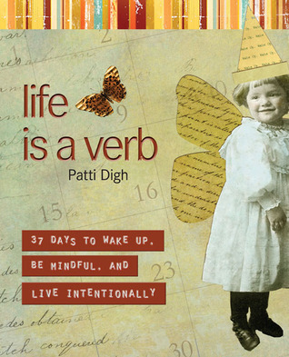 Life Is a Verb 37 Days To Wake Up, Be Mindful, And Live Intentionally