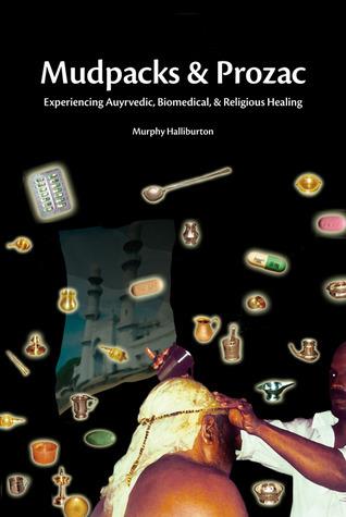 Mudpacks and Prozac  Experiencing Ayurvedic, Biomedical, and Religious Healing