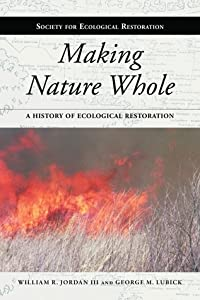 Making Nature Whole: A History of Ecological Restoration
