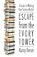 Escape from the Ivory Tower: A Guide to Making Your Science Matter
