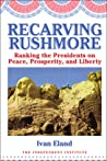 Recarving Rushmore: Ranking the Presidents on Peace, Prosperity, and Liberty