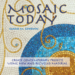 Mosaic Today: Create Contemporary Projects Using New and Recycled Material